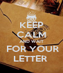 KEEP CALM AND WAIT  FOR YOUR LETTER  - Personalised Poster A4 size