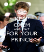 KEEP CALM AND WAIT FOR YOUR PRINCE - Personalised Poster A4 size