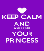 KEEP CALM AND WAIT FOR YOUR PRINCESS - Personalised Poster A4 size