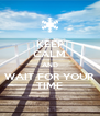 KEEP CALM AND WAIT FOR YOUR TIME - Personalised Poster A4 size