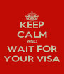 KEEP CALM AND WAIT FOR YOUR VISA - Personalised Poster A4 size