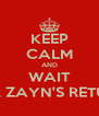 KEEP CALM AND WAIT FOR ZAYN'S RETURN - Personalised Poster A4 size