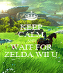 KEEP CALM AND WAIT FOR ZELDA WII U - Personalised Poster A4 size
