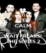 KEEP CALM AND WAIT FREAKS!  THE SERIES 2 - Personalised Poster A4 size