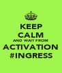 KEEP CALM AND WAIT FROM ACTIVATION #INGRESS - Personalised Poster A4 size