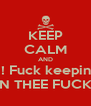 KEEP CALM AND WAIT!!! Fuck keeping calm TURN THEE FUCK UP! - Personalised Poster A4 size