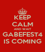 KEEP CALM AND WAIT GABEFEST4 IS COMING - Personalised Poster A4 size