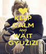 KEEP CALM AND WAIT GYUZIZI - Personalised Poster A4 size