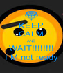 KEEP CALM AND WAIT!!!!!!!! I M not ready - Personalised Poster A4 size