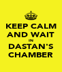 KEEP CALM AND WAIT IN DASTAN'S CHAMBER - Personalised Poster A4 size