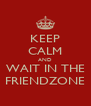 KEEP CALM AND WAIT IN THE FRIENDZONE - Personalised Poster A4 size