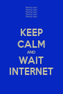 KEEP CALM AND WAIT INTERNET - Personalised Poster A4 size