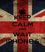 KEEP CALM AND WAIT IPHONE 5 - Personalised Poster A4 size