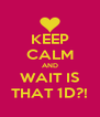 KEEP CALM AND WAIT IS THAT 1D?! - Personalised Poster A4 size