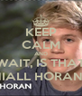 KEEP CALM AND WAIT, IS THAT NIALL HORAN? - Personalised Poster A4 size