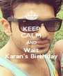 KEEP CALM AND Wait Karan's Birthday - Personalised Poster A4 size