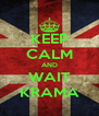 KEEP CALM AND WAIT KRAMA - Personalised Poster A4 size