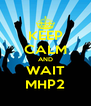 KEEP CALM AND WAIT MHP2 - Personalised Poster A4 size