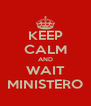 KEEP CALM AND WAIT MINISTERO - Personalised Poster A4 size