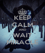 KEEP CALM AND WAIT MIRACLE - Personalised Poster A4 size