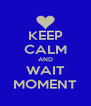 KEEP CALM AND WAIT MOMENT - Personalised Poster A4 size
