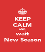 KEEP CALM AND wait New Season - Personalised Poster A4 size