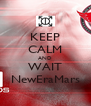 KEEP CALM AND WAIT NewEraMars - Personalised Poster A4 size