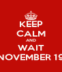 KEEP CALM AND WAIT NOVEMBER 19 - Personalised Poster A4 size