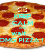 KEEP CALM AND wait .... OMG PIZZA !  - Personalised Poster A4 size