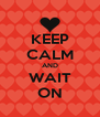 KEEP CALM AND WAIT ON - Personalised Poster A4 size