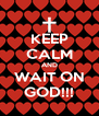 KEEP CALM AND WAIT ON GOD!!! - Personalised Poster A4 size