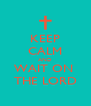 KEEP CALM AND WAIT ON  THE LORD - Personalised Poster A4 size