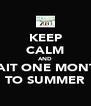 KEEP CALM AND WAIT ONE MONTH TO SUMMER - Personalised Poster A4 size