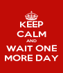 KEEP CALM AND WAIT ONE MORE DAY - Personalised Poster A4 size