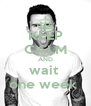 KEEP CALM AND wait  one week  - Personalised Poster A4 size