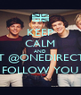 KEEP CALM AND WAIT @ONEDIRECTION FOLLOW YOU - Personalised Poster A4 size