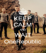 KEEP CALM AND WAIT OneRepublic - Personalised Poster A4 size