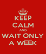 KEEP CALM AND WAIT ONLY A WEEK - Personalised Poster A4 size