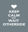 KEEP CALM AND WAIT OTHERSIDE - Personalised Poster A4 size