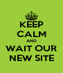 KEEP CALM AND WAIT OUR NEW SITE - Personalised Poster A4 size