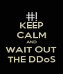 KEEP CALM AND WAIT OUT THE DDoS - Personalised Poster A4 size