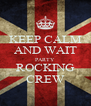 KEEP CALM AND WAIT PARTY ROCKING CREW - Personalised Poster A4 size