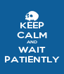 KEEP CALM AND WAIT PATIENTLY - Personalised Poster A4 size