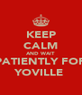 KEEP CALM AND WAIT PATIENTLY FOR YOVILLE  - Personalised Poster A4 size