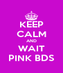KEEP CALM AND WAIT PINK BDS - Personalised Poster A4 size