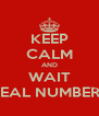 KEEP CALM AND WAIT REAL NUMBERS - Personalised Poster A4 size