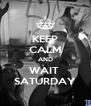 KEEP CALM AND WAIT  SATURDAY - Personalised Poster A4 size