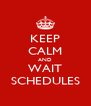 KEEP CALM AND WAIT SCHEDULES - Personalised Poster A4 size
