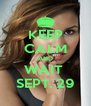 KEEP CALM AND WAIT  SEPT. 29 - Personalised Poster A4 size
