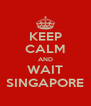 KEEP CALM AND WAIT SINGAPORE - Personalised Poster A4 size